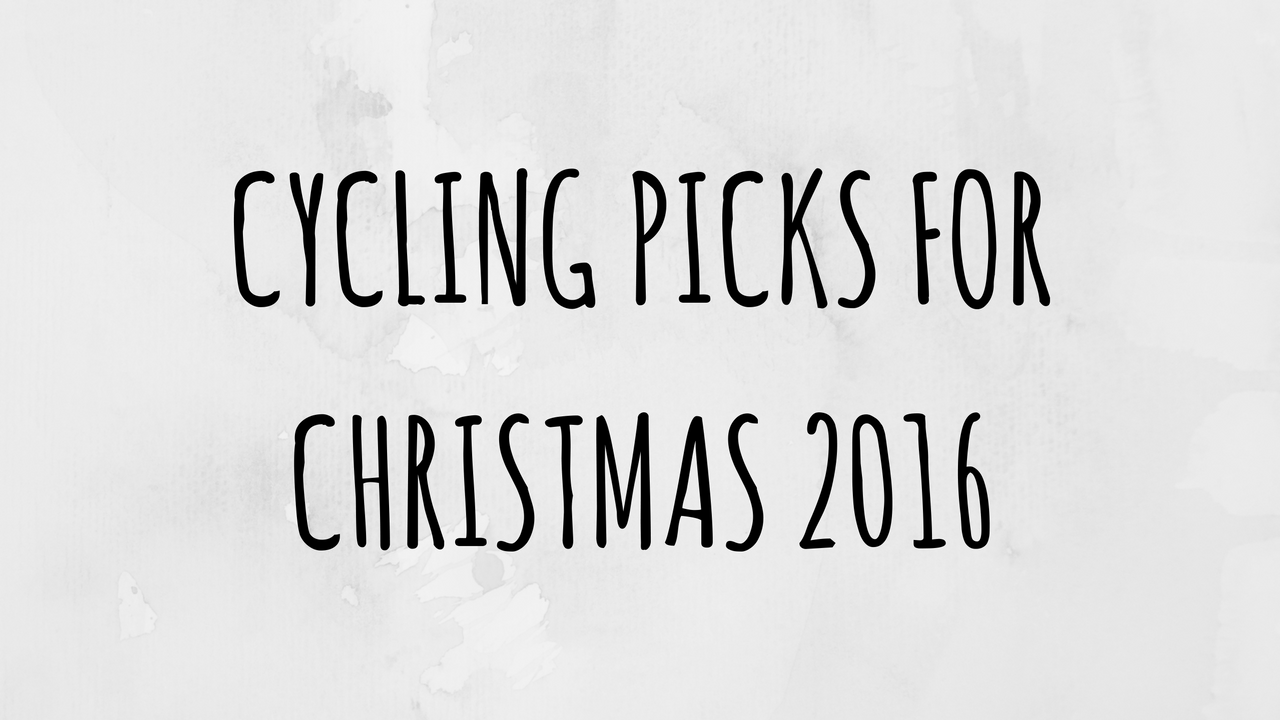 Cycling picks for Christmas 2016!