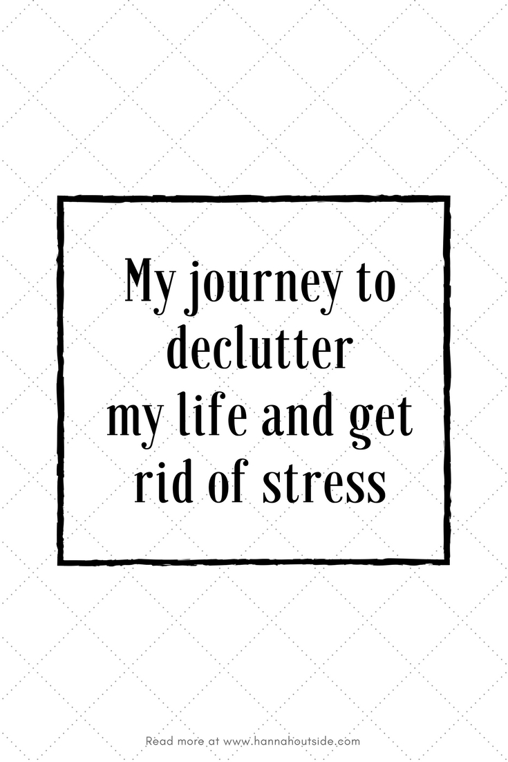My journey to declutter my life and get rid of stress